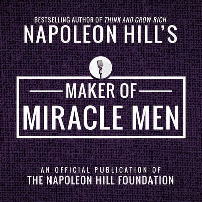 Maker of Miracle Men:An Official Publication of the Napoleon Hill Foundation Audiobook, by Napoleon Hill