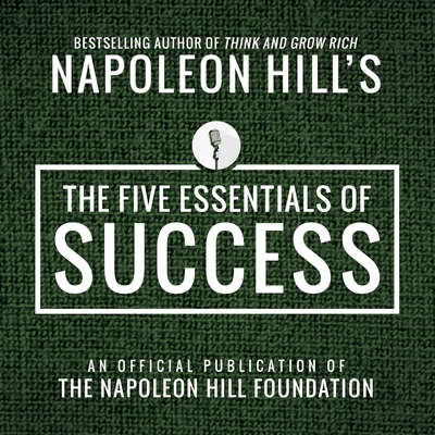 The Five Essentials of Success:An Official Publication of the Napoleon Hill Foundation Audiobook, by Napoleon Hill
