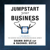 Jumpstart Your Business:10 Jolts to Ignite Your Entrepreneurial Spirit Audiobook, by Rachael Doyle, Shawn Doyle CSP