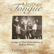 Mother Tongue: A Saga of Three Generations of Balkan Women Audiobook, by Tania Romanov|