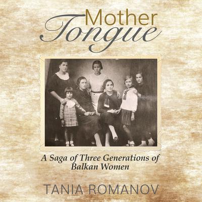 Mother Tongue: A Saga of Three Generations of Balkan Women Audiobook, by Tania Romanov