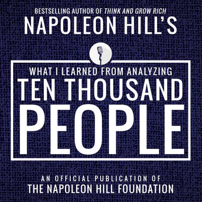 What I Learned From Analyzing Ten Thousand People:An Official Publication of the Napoleon Hill Foundation Audiobook, by Napoleon Hill