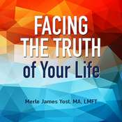 Facing the Truth of Your Life Audiobook, by Merle James Yost, MA, LMFT|