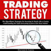 Trading Strategy: The Algorithmic Strategies for Investing in Stocks Like a Genius Audiobook, by Matthew G. Carter