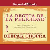 receta de felicidad, La: Las siete claves de la felicidad y la iluminacion Audiobook, by Deepak Chopra