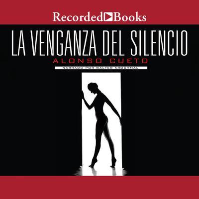 venganza del silencio, La Audiobook, by Alonso Cueto
