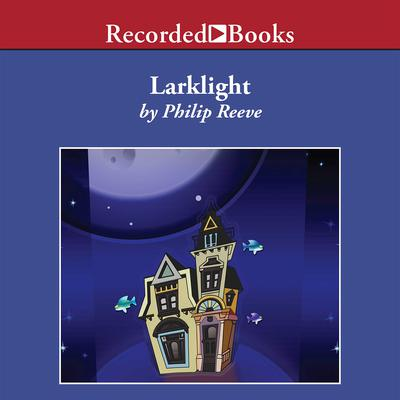 Larklight: A Rousing Tale of Dauntless Pluck in the Farthest Reaches of Space Audiobook, by Philip Reeve