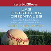 estrellas Orientales, Las: Como el beisbol cambio el pueblo dominicano de San Pedro deMacoris Audiobook, by Mark Kurlansky