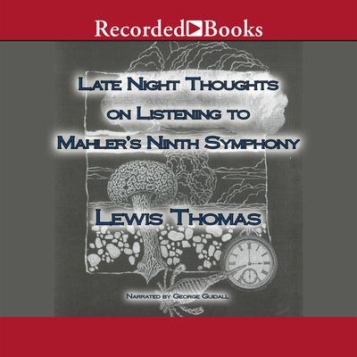 Late Night Thoughts on Listening to Mahlers Ninth Symphony Audiobook, by Lewis Thomas
