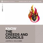 Know the Creeds and Councils: Audio Lectures: 15 Lessons Audiobook, by Justin Holcomb