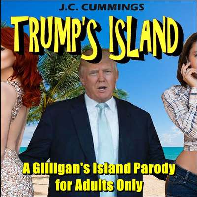Trumps Island: A Gilligan's Island Parody for Adults Only Audiobook, by J.C. Cummings
