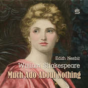 Much Ado About Nothing Audiobook, by William Shakespeare, E. Nesbit