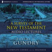 A Survey of the New Testament: Audio Lectures: A Complete Course for the Beginner Audiobook, by