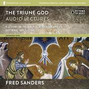 The Triune God: Audio Lectures:  9 Lessons on the Biblical Revelation and Its Doctrinal Implications Audiobook, by Fred Sanders