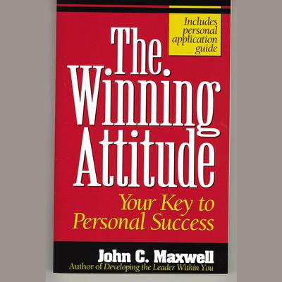The Winning Attitude: Your Key to Personal Success Audiobook, by John C. Maxwell