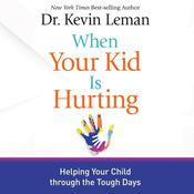 When Your Kid Is Hurting: Helping Your Child Through the Tough Days Audiobook, by Kevin Leman|