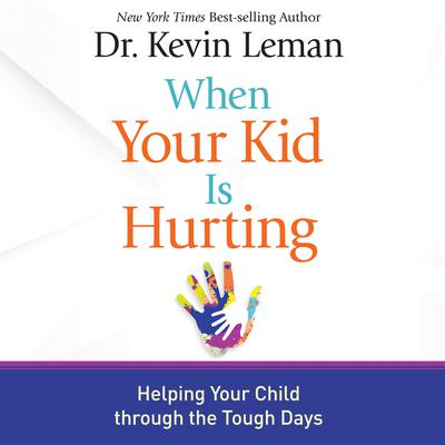 When Your Kid Is Hurting: Helping Your Child Through the Tough Days Audiobook, by Kevin Leman