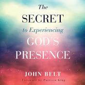The Secret to Experiencing Gods Presence Audiobook, by John Belt