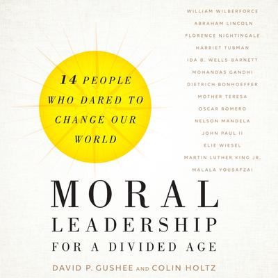 Moral Leadership for a Divided Age: Fourteen People Who Dared to Change Our World Audiobook, by Colin Holtz