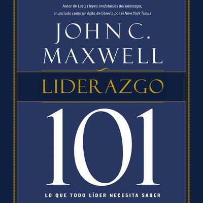 Liderazgo 101: Lo que todo líder necesita saber Audiobook, by John C. Maxwell