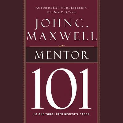 Mentor 101: Lo que todo líder necesita saber Audiobook, by John C. Maxwell
