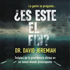 ¿Es este el fin?: Señales de la providencia divina en un nuevo mundo preocupante Audiobook, by David Jeremiah