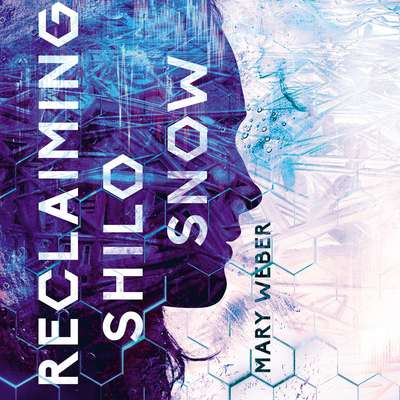 Reclaiming Shilo Snow: The Pulse-Pounding Sequel to The Evaporation of Sofi Snow Audiobook, by Mary Weber