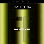 No es por vista: Solo la fe abre tus ojos Audiobook, by Cash Luna