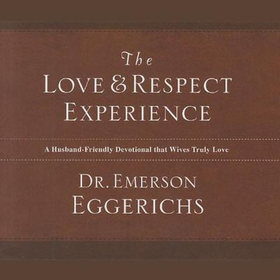 The Love and   Respect Experience: A Husband-Friendly Devotional that Wives Truly Love Audiobook, by Emerson Eggerichs