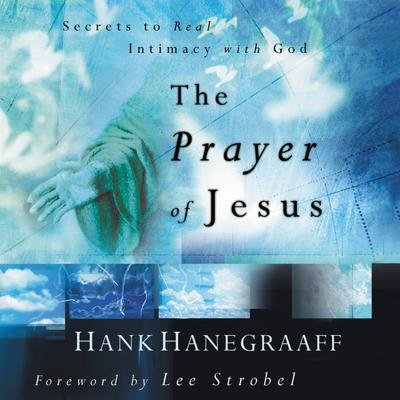 The Prayer of Jesus: Secrets of Real Intimacy with God Audiobook, by Hank Hanegraaff
