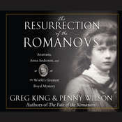 The Resurrection of the Romanovs: Anastasia, Anna Anderson, and the Worlds Greatest Royal Mystery Audiobook, by Greg King
