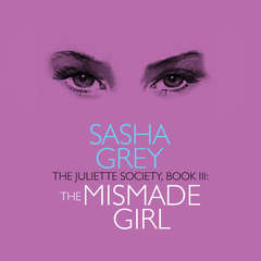 The Juliette Society, Book III: The Mismade Girl Audiobook, by Sasha Grey