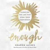 Enough: Silencing the Lies That Steal Your Confidence Audiobook, by Sharon Jaynes|