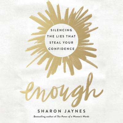 Enough: Silencing the Lies That Steal Your Confidence Audiobook, by Sharon Jaynes