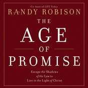 The Age of Promise: Escape the Shadows of the Law to Live in the Light of Christ Audiobook, by Randy Robison