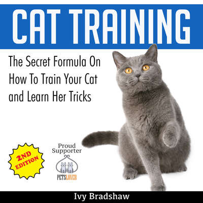 Cat Training: The Secret Formula On How To Train Your Cat and Learn Her Tricks Audiobook, by Ivy Bradshaw