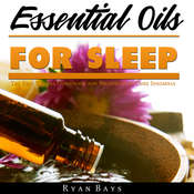 Essential Oils for Sleep: The Best Recipes Guidebook for Beginners to Cure Insomnia Audiobook, by Ryan Bays