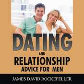 Dating and Relationship Advice for Men Audiobook, by James David Rockefeller