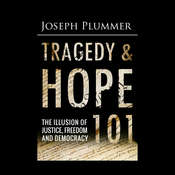 Tragedy and Hope 101: The Illusion of Justice, Freedom, and Democracy Audiobook, by Joseph Plummer