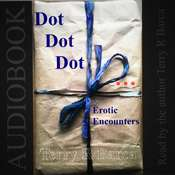 Dot, Dot, Dot ...: Erotic Encounters Audiobook, by Terry R. Barca