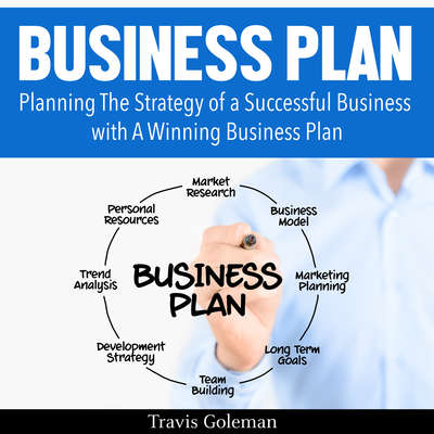 Business Plan: A Guide to Planning The Strategy of a Successful Business with A Winning Business Plan Audiobook, by Travis Goleman