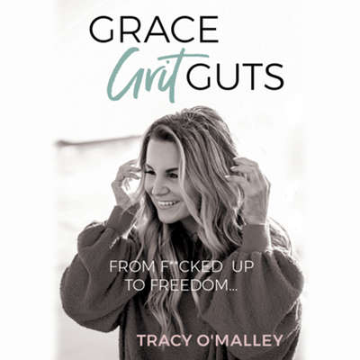 Grace, Grit, Guts: From F**cked Up to Freedom Audiobook, by Tracy O'Malley