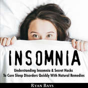 Insomnia: Understanding Insomnia & Secret Hacks To Cure Sleep Disorders Quiсklу With Natural Remedies Audiobook, by Ryan Bays