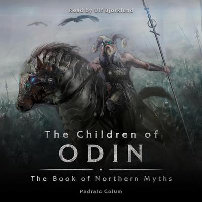 The Children of Odin: The Book of Northern Myths:  The Book of Northern Myths Audiobook, by Padraic Colum
