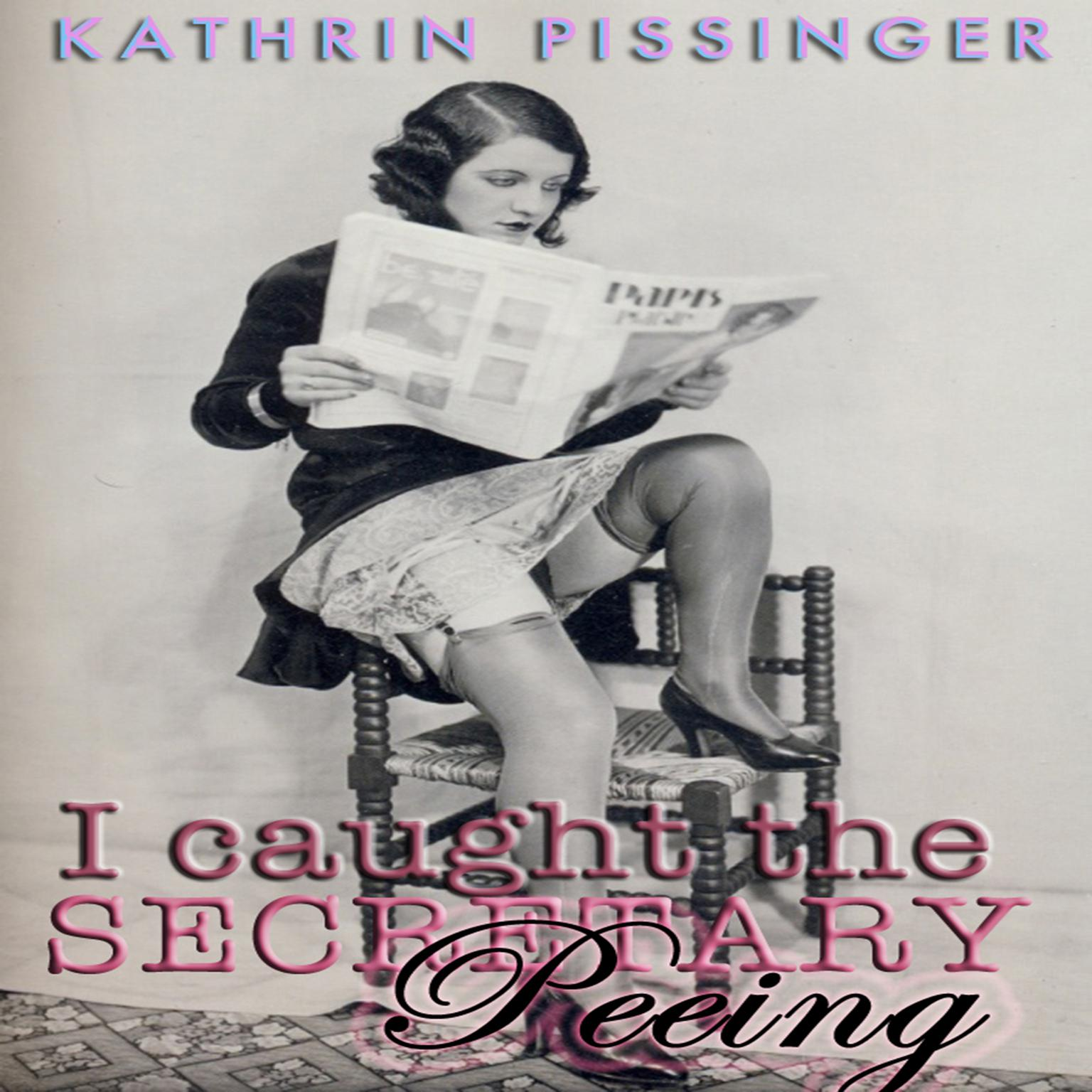I Caught The Secretary Peeing Audiobook, by Kathrin Pissinger