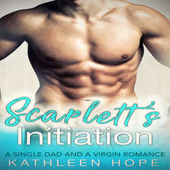 Scarlett's Initiation: A Single Dad and A Virgin Romance Audiobook, by Kathleen Hope