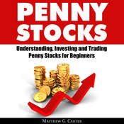 Penny Stocks: Understanding, Investing and Trading Penny Stocks for Beginners Audiobook, by Matthew G. Carter