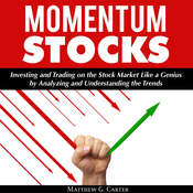 Momentum Stocks: Investing and Trading on the Stock Market Like a Genius by Analyzing and Understanding the Trends Audiobook, by Matthew G. Carter