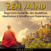 Zen Mind: Beginners Guide for Zen Buddhism Meditation & Mindfulness Experience Audiobook, by Adam Brown