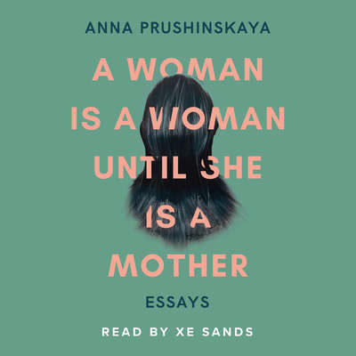 A Woman Is A Woman Until She Is A Mother Audiobook, by Anna Prushinskaya